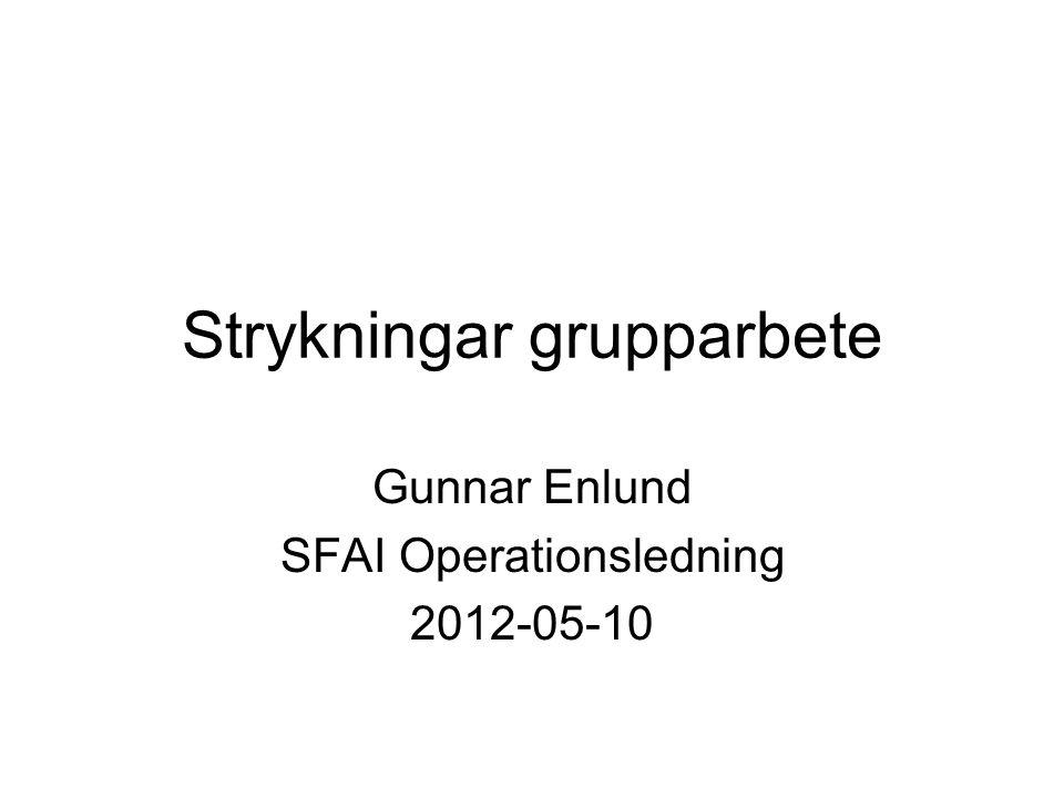 Strykningar grupparbete Gunnar Enlund SFAI Operationsledning 2012-05-10