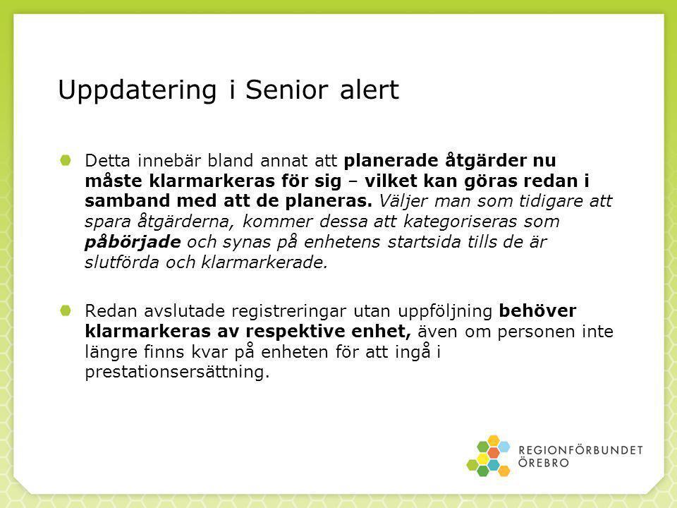 Uppdatering i Senior alert Detta innebär bland annat att planerade åtgärder nu måste klarmarkeras för sig – vilket kan göras redan i samband med att de planeras.