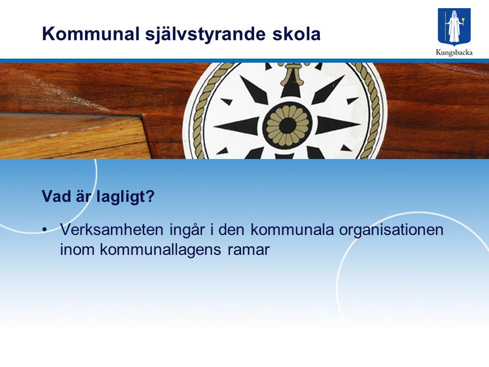 Kommunal självstyrande skola Vad är lagligt? Verksamheten ingår i den kommunala organisationen inom kommunallagens ramar