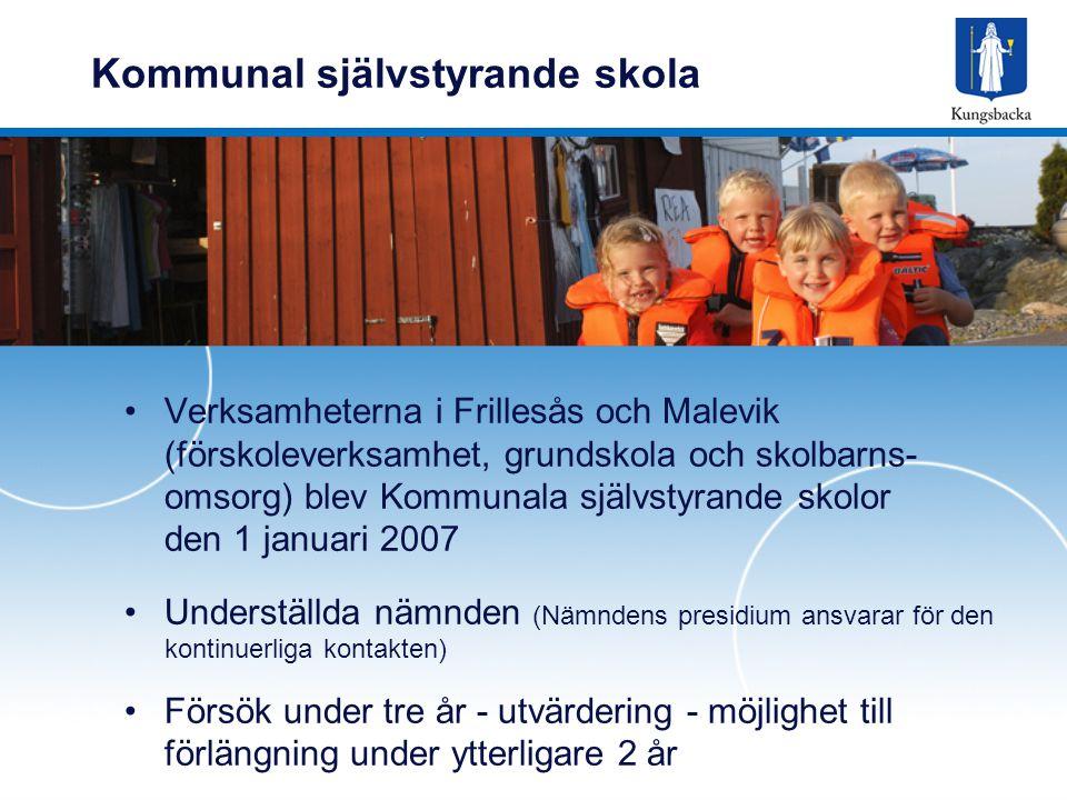 Kommunal självstyrande skola Verksamheterna i Frillesås och Malevik (förskoleverksamhet, grundskola och skolbarns- omsorg) blev Kommunala självstyrande skolor den 1 januari 2007 Underställda nämnden (Nämndens presidium ansvarar för den kontinuerliga kontakten) Försök under tre år - utvärdering - möjlighet till förlängning under ytterligare 2 år