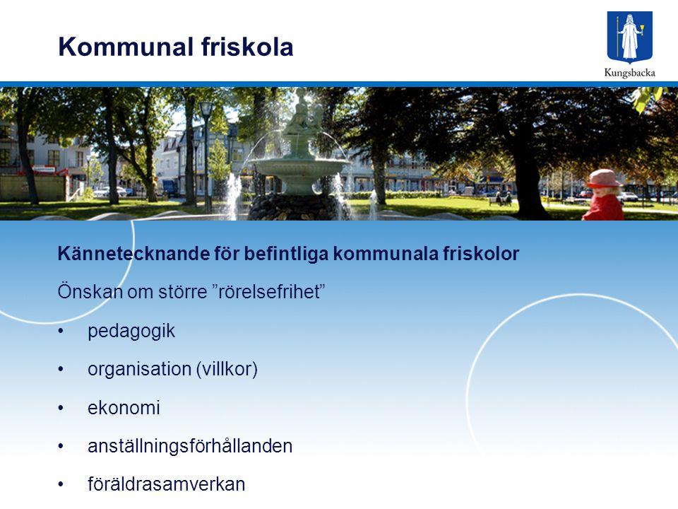 Kommunal friskola Kännetecknande för befintliga kommunala friskolor Önskan om större rörelsefrihet pedagogik organisation (villkor) ekonomi anställningsförhållanden föräldrasamverkan