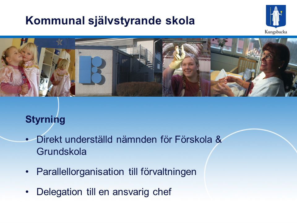 Styrning Direkt underställd nämnden för Förskola & Grundskola Parallellorganisation till förvaltningen Delegation till en ansvarig chef