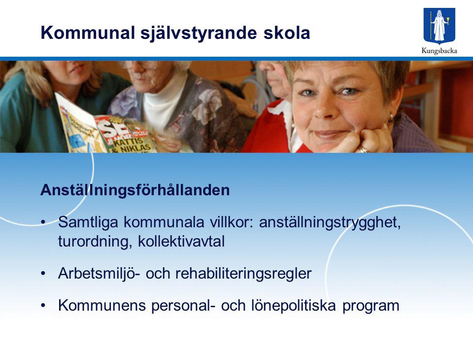 Kommunal självstyrande skola Anställningsförhållanden Samtliga kommunala villkor: anställningstrygghet, turordning, kollektivavtal Arbetsmiljö- och rehabiliteringsregler Kommunens personal- och lönepolitiska program