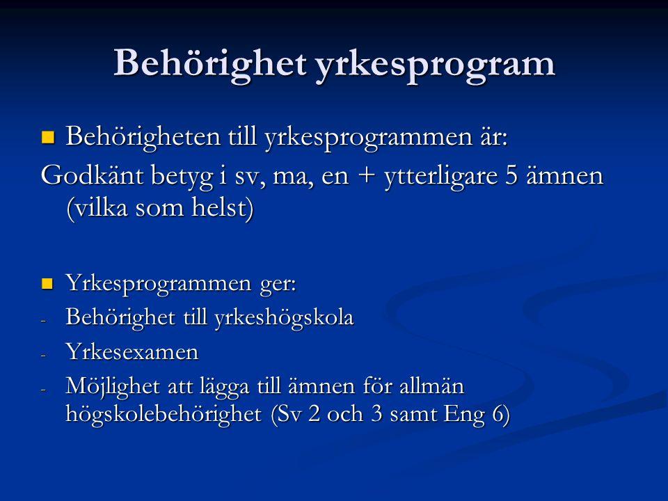 Behörighet yrkesprogram Behörigheten till yrkesprogrammen är: Behörigheten till yrkesprogrammen är: Godkänt betyg i sv, ma, en + ytterligare 5 ämnen (