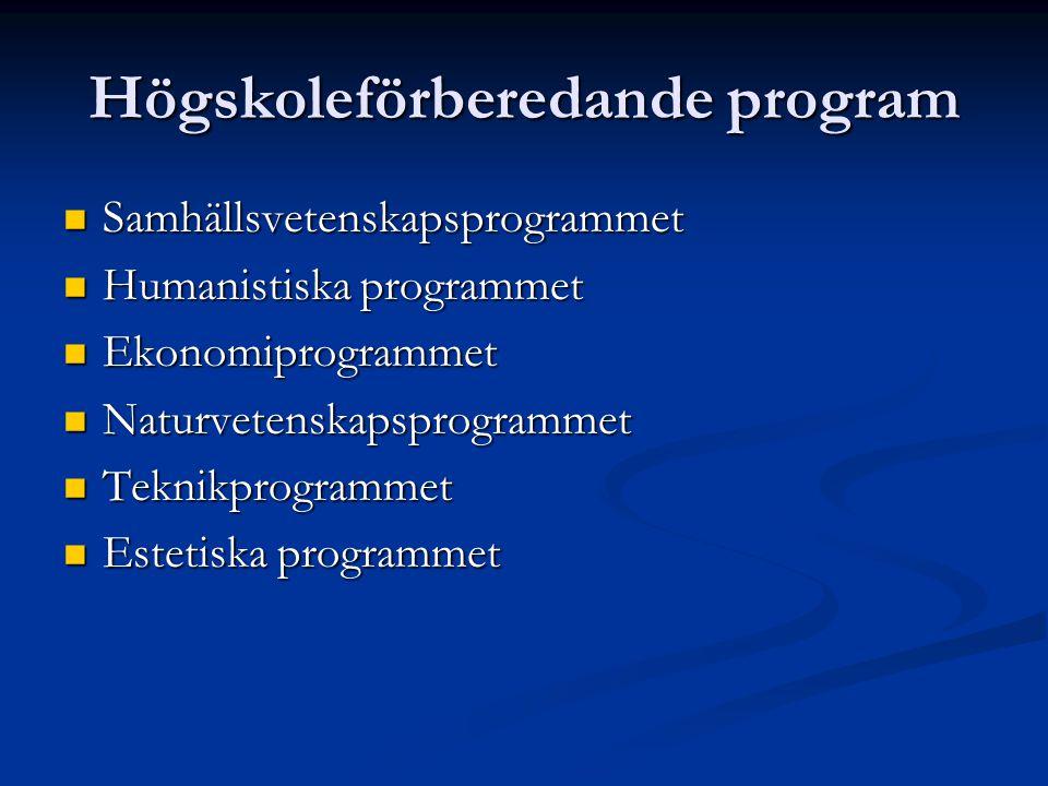 Högskoleförberedande program Samhällsvetenskapsprogrammet Samhällsvetenskapsprogrammet Humanistiska programmet Humanistiska programmet Ekonomiprogramm