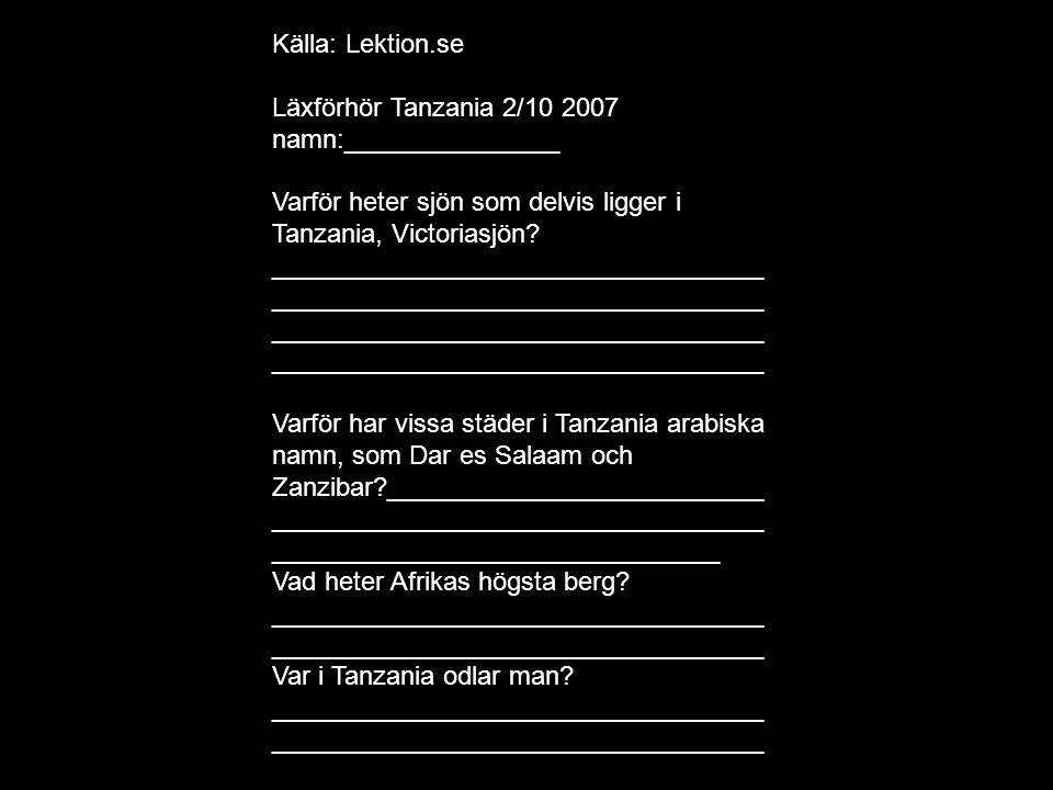 Källa: Lektion.se Läxförhör Tanzania 2/10 2007 namn:_______________ Varför heter sjön som delvis ligger i Tanzania, Victoriasjön? ____________________