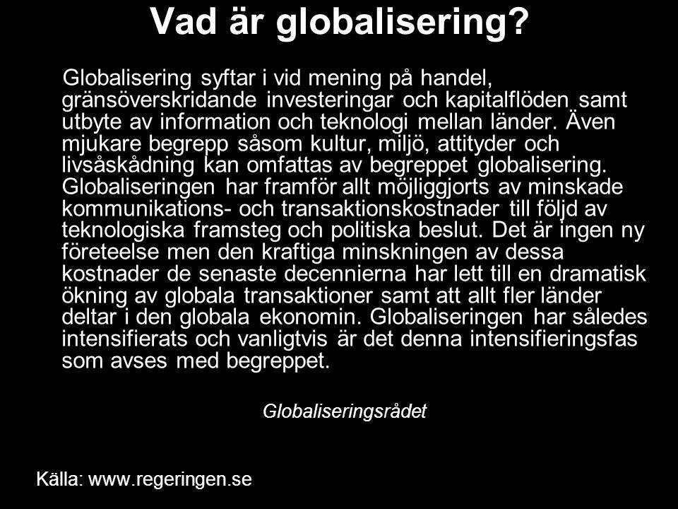 Vad är globalisering? Globalisering syftar i vid mening på handel, gränsöverskridande investeringar och kapitalflöden samt utbyte av information och t