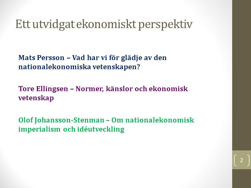 Ett utvidgat ekonomiskt perspektiv Mats Persson – Vad har vi för glädje av den nationalekonomiska vetenskapen.