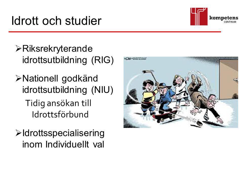Idrott och studier  Riksrekryterande idrottsutbildning (RIG)  Nationell godkänd idrottsutbildning (NIU) Tidig ansökan till Idrottsförbund  Idrottss