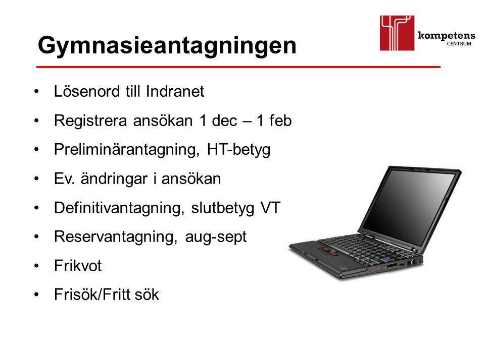 Lösenord till Indranet Registrera ansökan 1 dec – 1 feb Preliminärantagning, HT-betyg Ev. ändringar i ansökan Definitivantagning, slutbetyg VT Reserva