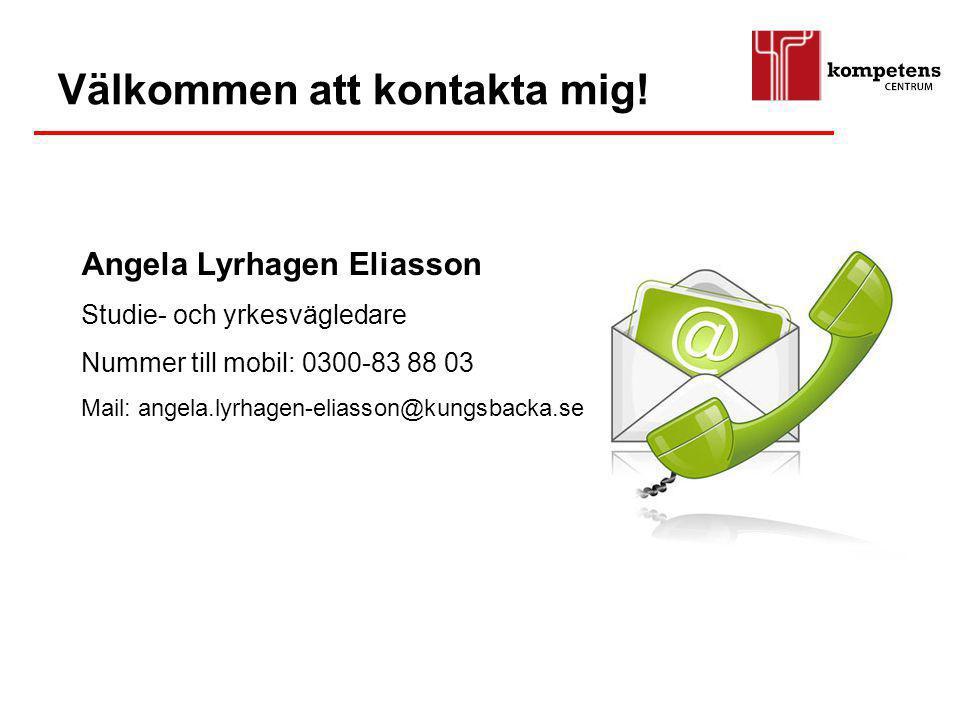 Angela Lyrhagen Eliasson Studie- och yrkesvägledare Nummer till mobil: 0300-83 88 03 Mail: angela.lyrhagen-eliasson@kungsbacka.se Välkommen att kontak