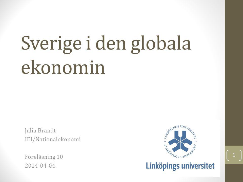 Sverige i den globala ekonomin Julia Brandt IEI/Nationalekonomi Föreläsning 10 2014-04-04 1