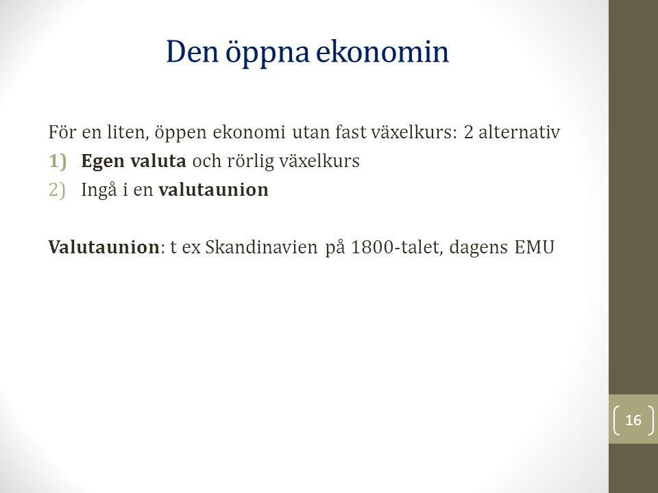 För en liten, öppen ekonomi utan fast växelkurs: 2 alternativ 1)Egen valuta och rörlig växelkurs 2)Ingå i en valutaunion Valutaunion: t ex Skandinavie