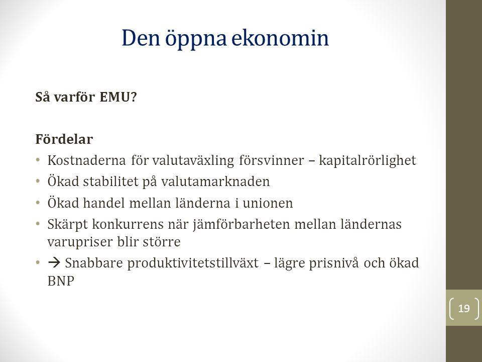 Så varför EMU? Fördelar Kostnaderna för valutaväxling försvinner – kapitalrörlighet Ökad stabilitet på valutamarknaden Ökad handel mellan länderna i u