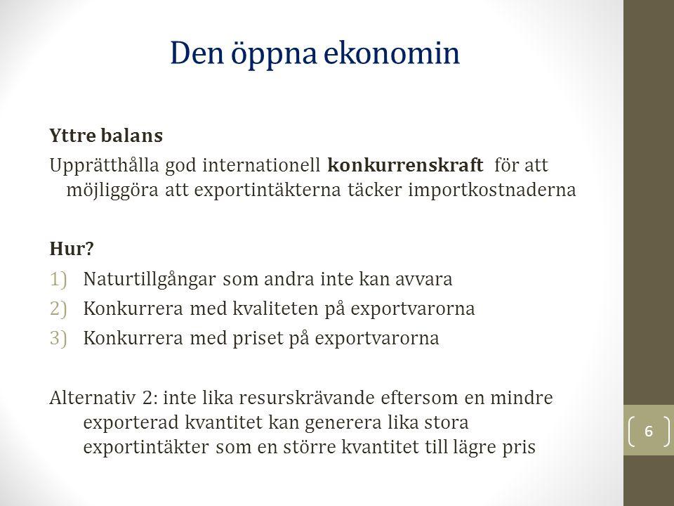 Yttre balans Upprätthålla god internationell konkurrenskraft för att möjliggöra att exportintäkterna täcker importkostnaderna Hur? 1)Naturtillgångar s
