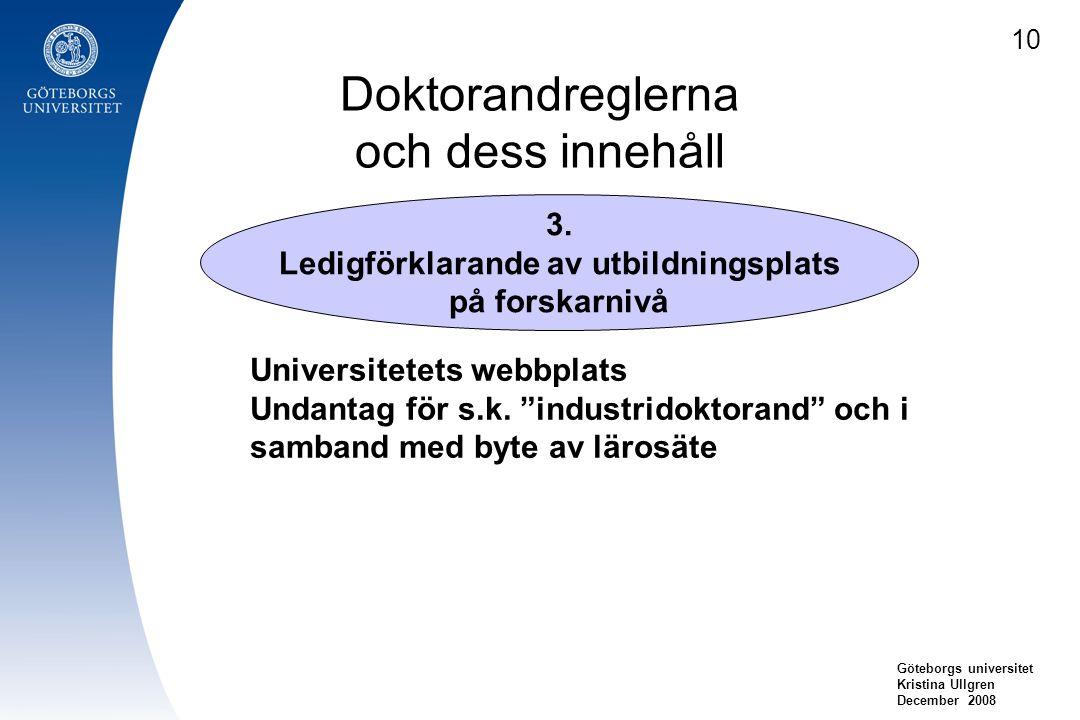 Doktorandreglerna och dess innehåll Göteborgs universitet Kristina Ullgren December 2008 3. Ledigförklarande av utbildningsplats på forskarnivå Univer