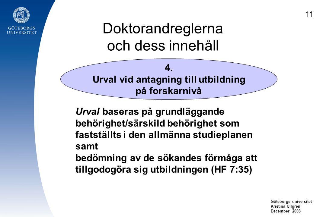 Doktorandreglerna och dess innehåll Göteborgs universitet Kristina Ullgren December 2008 4. Urval vid antagning till utbildning på forskarnivå Urval b
