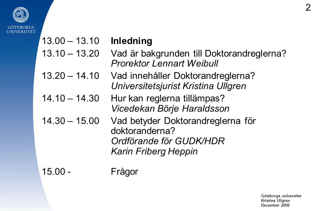 13.00 – 13.10Inledning 13.10 – 13.20Vad är bakgrunden till Doktorandreglerna? Prorektor Lennart Weibull 13.20 – 14.10Vad innehåller Doktorandreglerna?