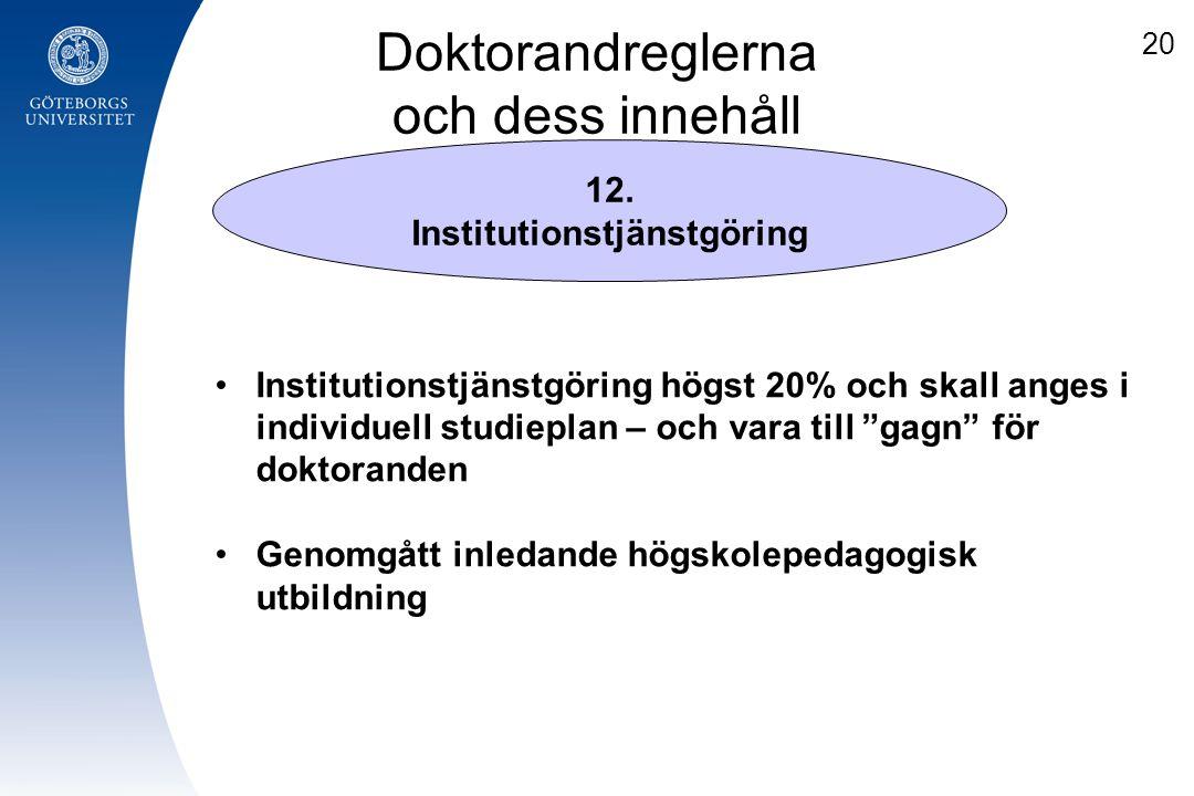 Doktorandreglerna och dess innehåll 12. Institutionstjänstgöring Institutionstjänstgöring högst 20% och skall anges i individuell studieplan – och var