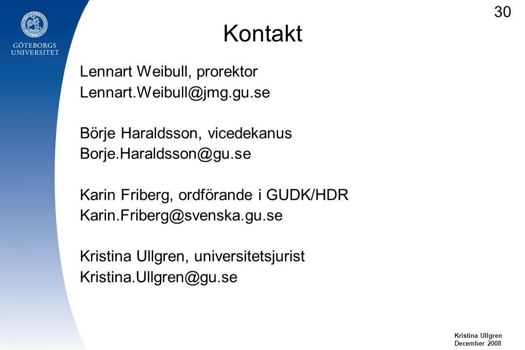 Kontakt Lennart Weibull, prorektor Lennart.Weibull@jmg.gu.se Börje Haraldsson, vicedekanus Borje.Haraldsson@gu.se Karin Friberg, ordförande i GUDK/HDR
