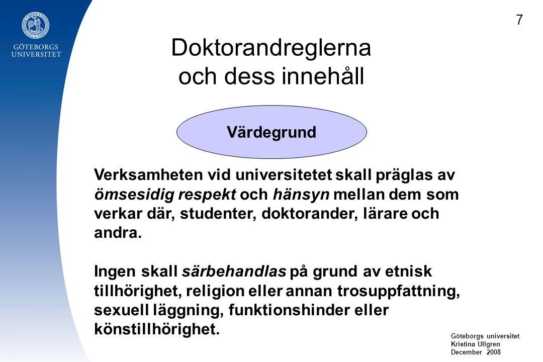 Doktorandreglerna och dess innehåll Göteborgs universitet Kristina Ullgren December 2008 Värdegrund Verksamheten vid universitetet skall präglas av öm