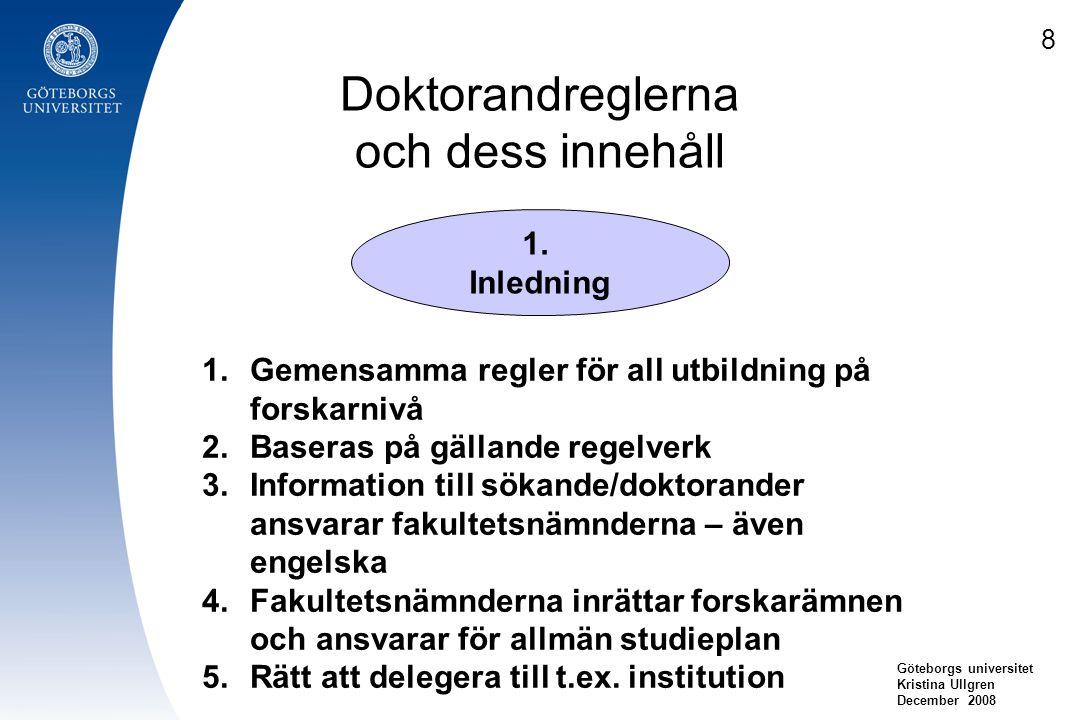 Doktorandreglerna och dess innehåll Göteborgs universitet Kristina Ullgren December 2008 1. Inledning 1.Gemensamma regler för all utbildning på forska