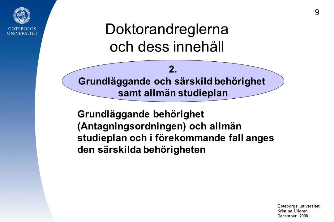 Doktorandreglerna och dess innehåll Göteborgs universitet Kristina Ullgren December 2008 2. Grundläggande och särskild behörighet samt allmän studiepl