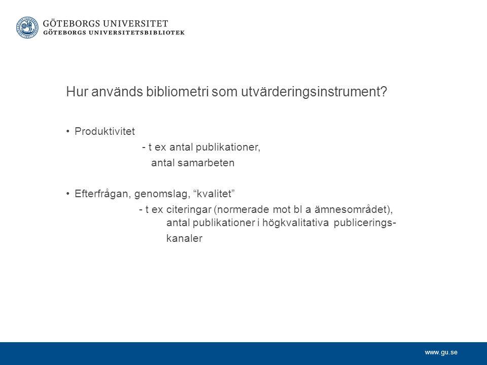 """www.gu.se Hur används bibliometri som utvärderingsinstrument? Produktivitet - t ex antal publikationer, antal samarbeten Efterfrågan, genomslag, """"kval"""