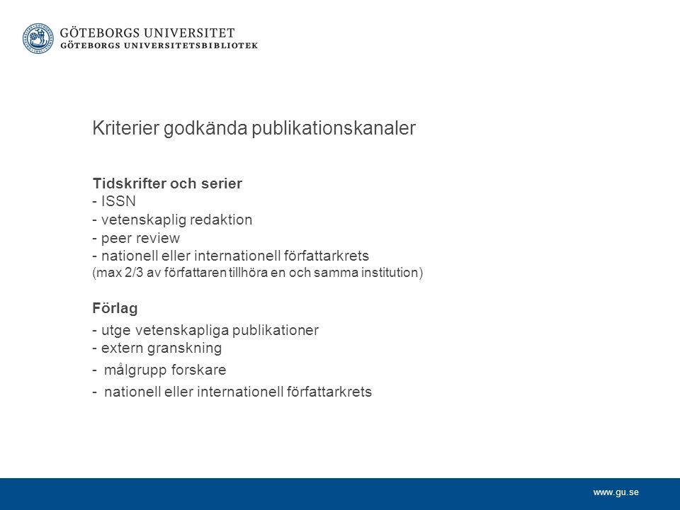 www.gu.se Kriterier godkända publikationskanaler Tidskrifter och serier - ISSN - vetenskaplig redaktion - peer review - nationell eller internationell författarkrets (max 2/3 av författaren tillhöra en och samma institution) Förlag - utge vetenskapliga publikationer - extern granskning -målgrupp forskare -nationell eller internationell författarkrets