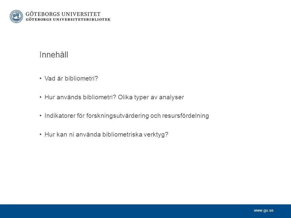 www.gu.se Innehåll Vad är bibliometri. Hur används bibliometri.