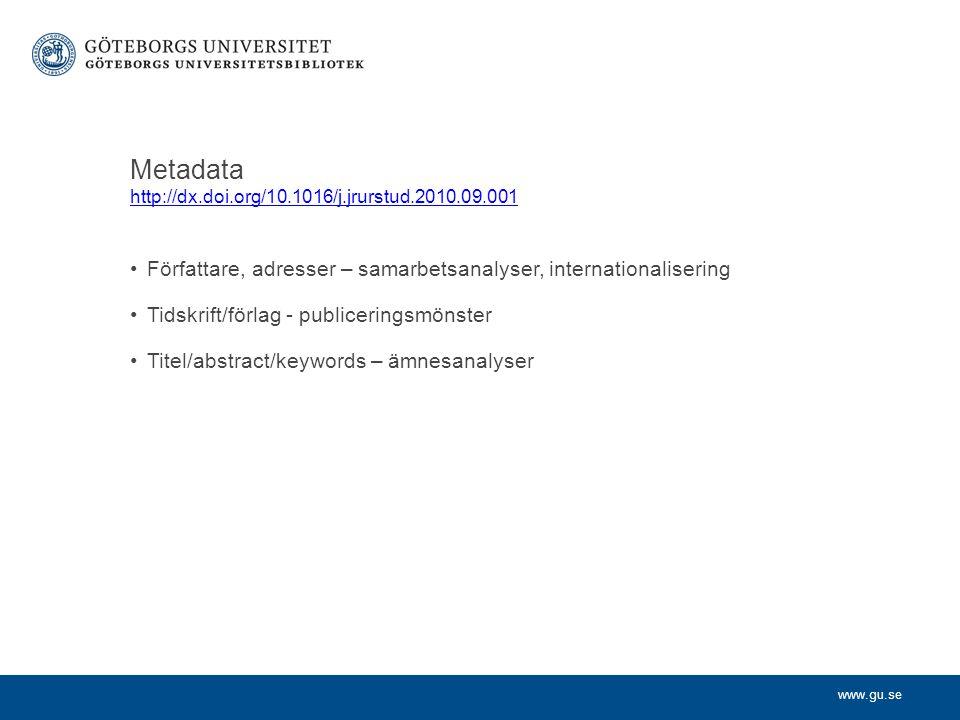 www.gu.se Metadata http://dx.doi.org/10.1016/j.jrurstud.2010.09.001 http://dx.doi.org/10.1016/j.jrurstud.2010.09.001 Författare, adresser – samarbetsanalyser, internationalisering Tidskrift/förlag - publiceringsmönster Titel/abstract/keywords – ämnesanalyser