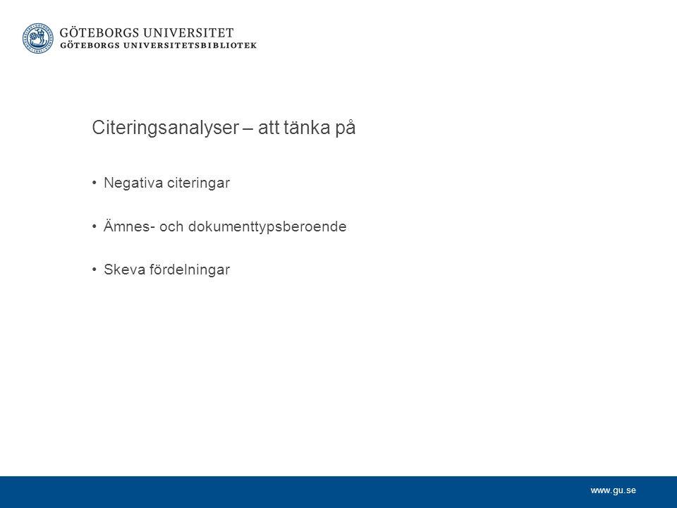 www.gu.se Citeringsanalyser – att tänka på Negativa citeringar Ämnes- och dokumenttypsberoende Skeva fördelningar