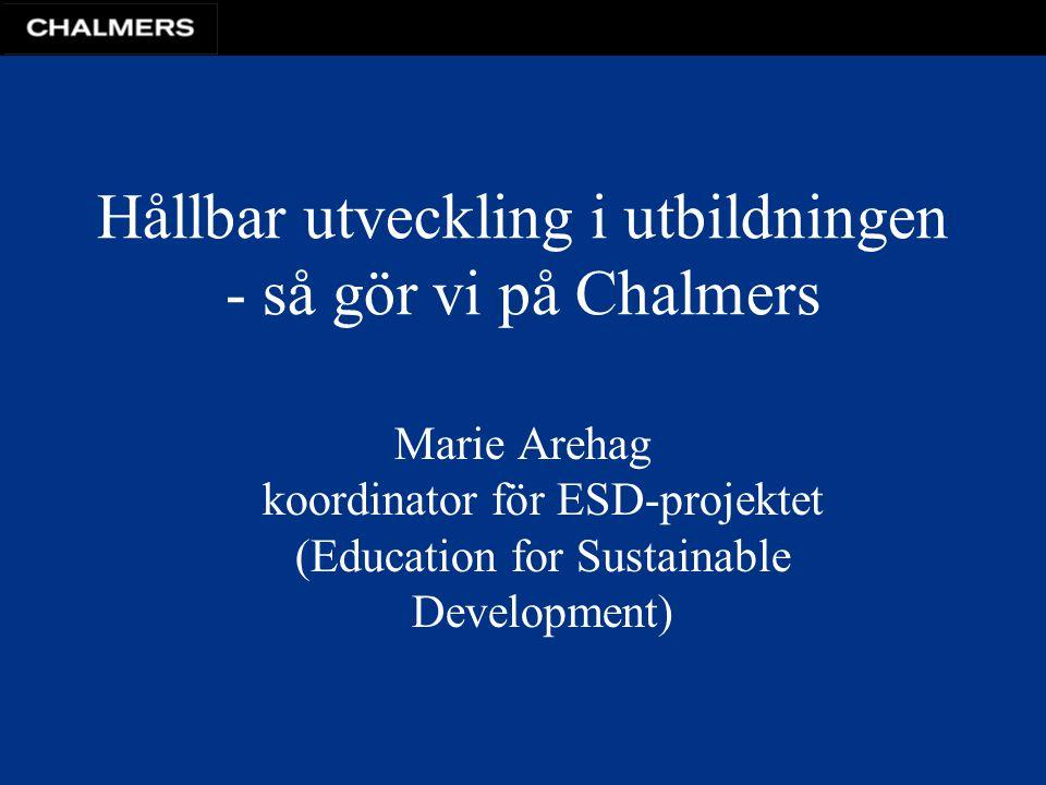 Hållbar utveckling i utbildningen - så gör vi på Chalmers Marie Arehag koordinator för ESD-projektet (Education for Sustainable Development)