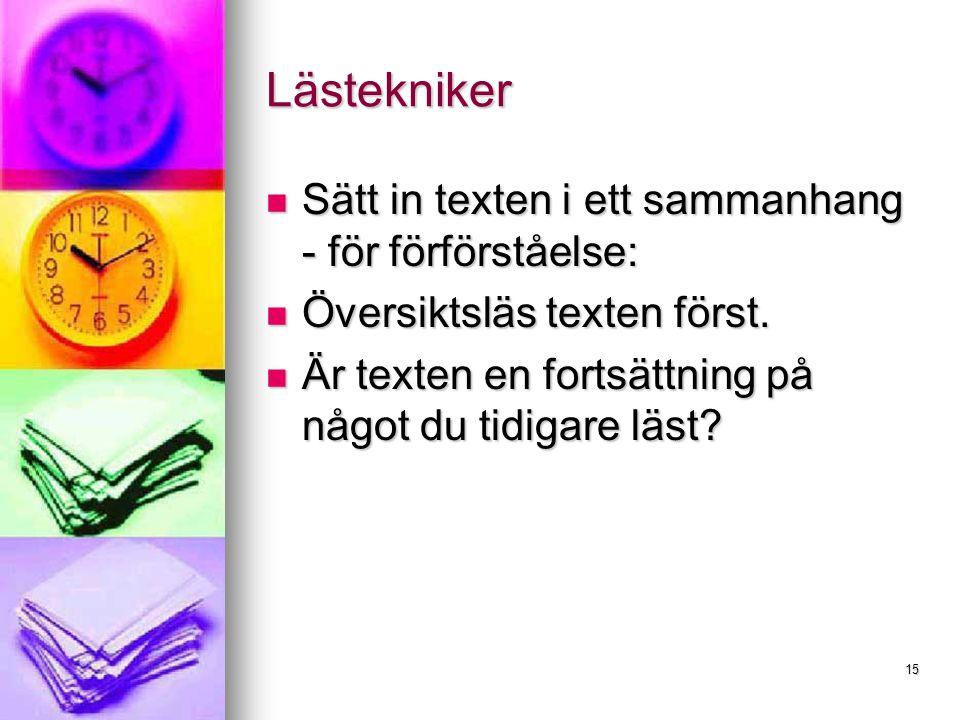 15 Lästekniker Sätt in texten i ett sammanhang - för förförståelse: Sätt in texten i ett sammanhang - för förförståelse: Översiktsläs texten först.