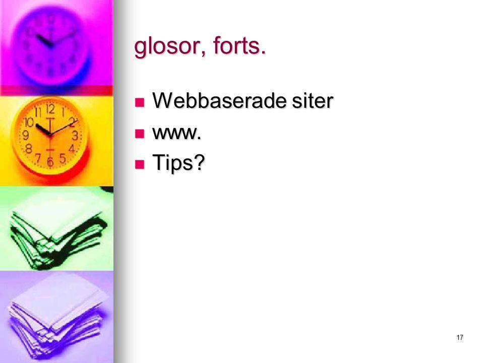 17 glosor, forts. Webbaserade siter Webbaserade siter www. www. Tips Tips