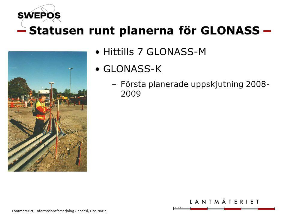 Lantmäteriet, Informationsförsörjning Geodesi, Dan Norin Hittills 7 GLONASS-M GLONASS-K –Första planerade uppskjutning 2008- 2009 Statusen runt planer