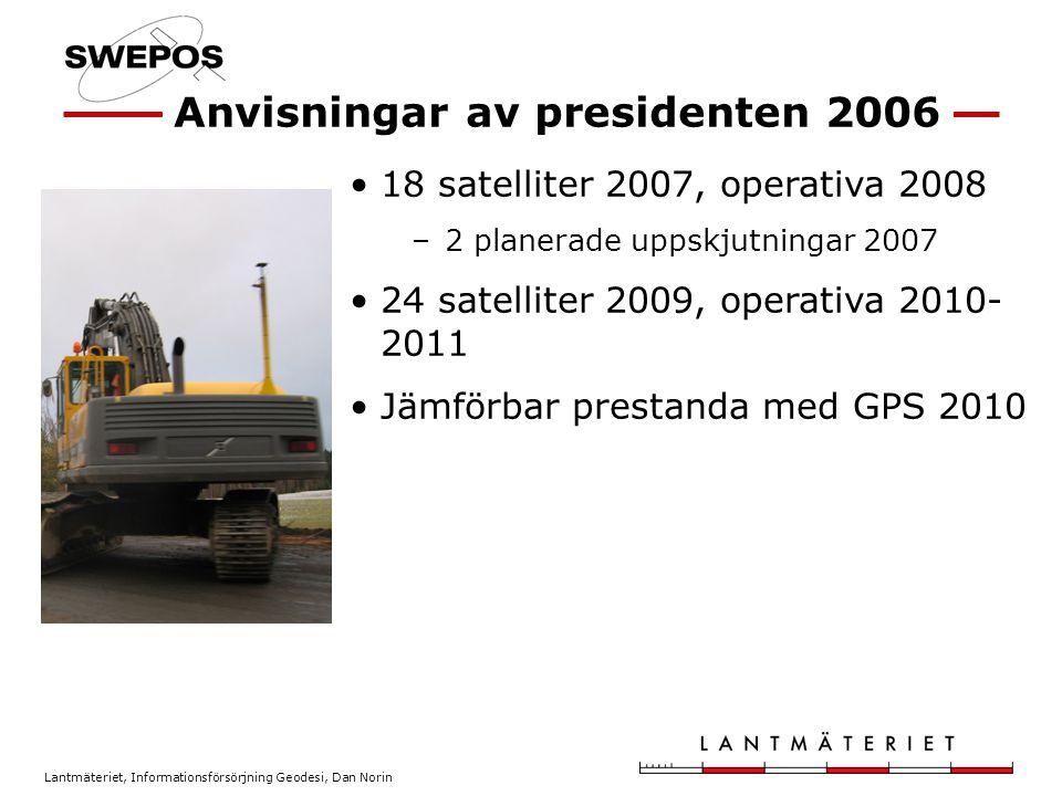 Lantmäteriet, Informationsförsörjning Geodesi, Dan Norin 18 satelliter 2007, operativa 2008 –2 planerade uppskjutningar 2007 24 satelliter 2009, operativa 2010- 2011 Jämförbar prestanda med GPS 2010 Anvisningar av presidenten 2006