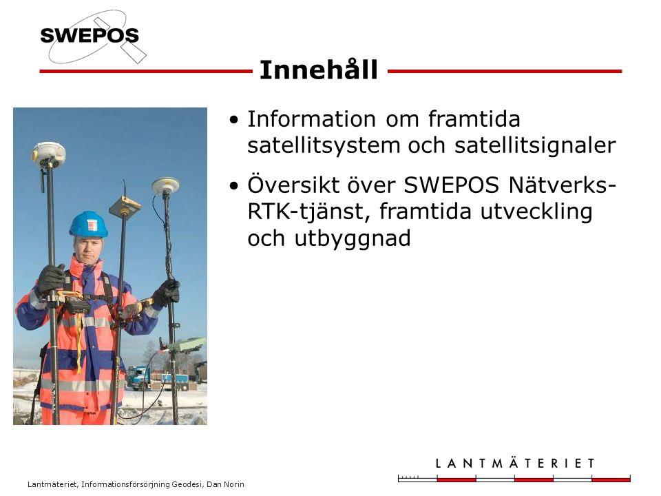 Lantmäteriet, Informationsförsörjning Geodesi, Dan Norin Etableringsprojekt 21 SWEPOS-stationer 1992-1994 Tester 2000-2002 med RTK 3 projekt 2002 –Utsändning via GSM –Nätverks-RTK-tjänst startade 2004