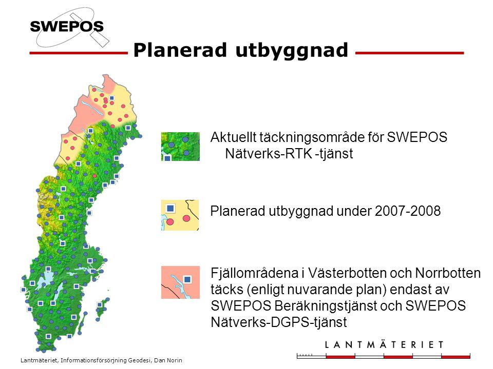Lantmäteriet, Informationsförsörjning Geodesi, Dan Norin Planerad utbyggnad Fjällområdena i Västerbotten och Norrbotten täcks (enligt nuvarande plan) endast av SWEPOS Beräkningstjänst och SWEPOS Nätverks-DGPS-tjänst Aktuellt täckningsområde för SWEPOS Nätverks-RTK -tjänst Planerad utbyggnad under 2007-2008