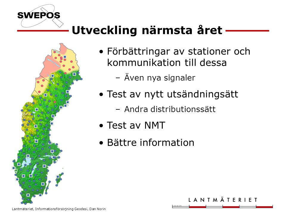 Lantmäteriet, Informationsförsörjning Geodesi, Dan Norin Utveckling närmsta året Förbättringar av stationer och kommunikation till dessa –Även nya sig