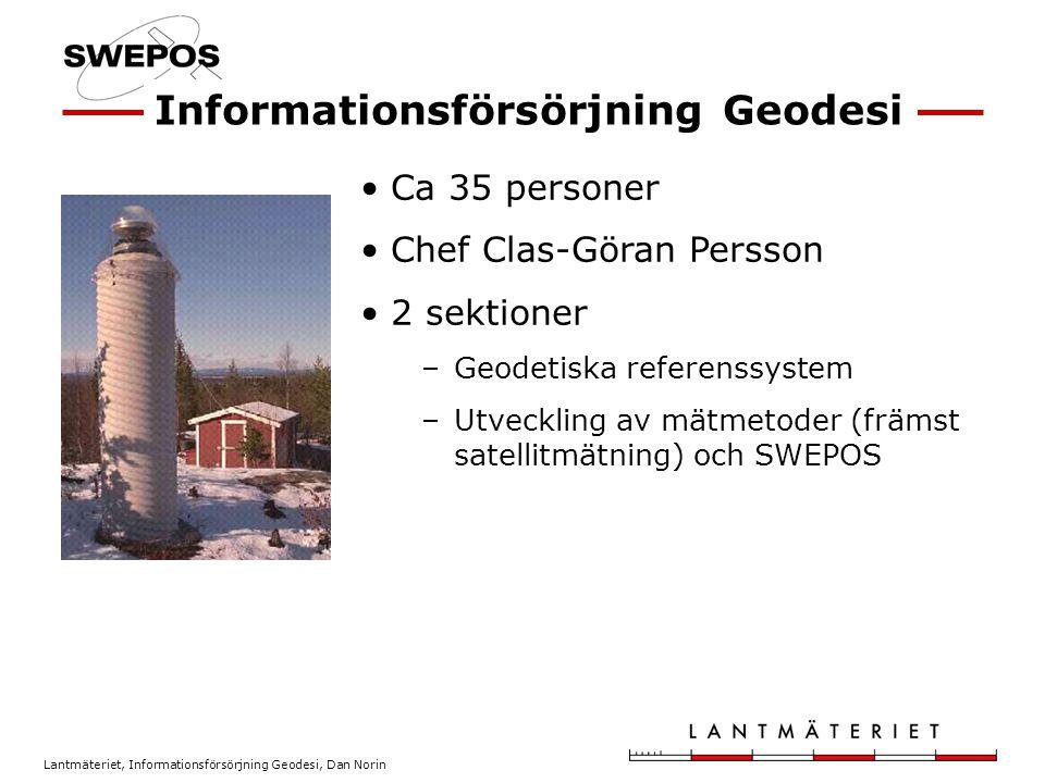 Lantmäteriet, Informationsförsörjning Geodesi, Dan Norin Ca 35 personer Chef Clas-Göran Persson 2 sektioner –Geodetiska referenssystem –Utveckling av mätmetoder (främst satellitmätning) och SWEPOS Informationsförsörjning Geodesi