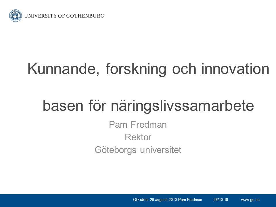 www.gu.se Kunnande, forskning och innovation basen för näringslivssamarbete Pam Fredman Rektor Göteborgs universitet 26/10-10GO-rådet 26 augusti 2010 Pam Fredman