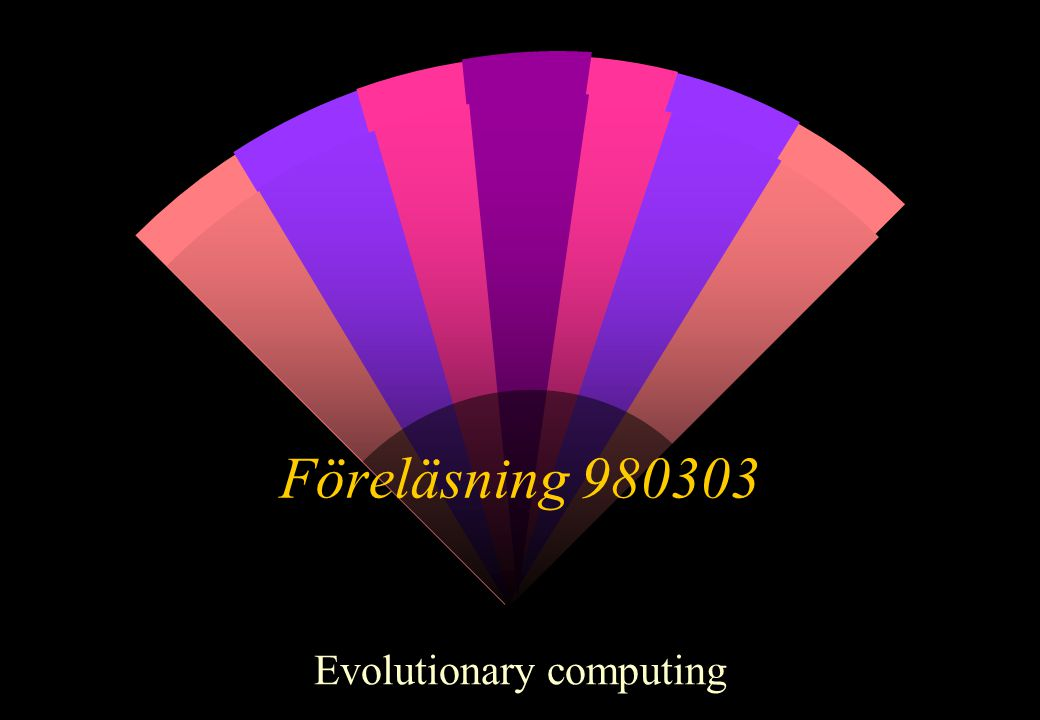 Föreläsning 980303 Evolutionary computing
