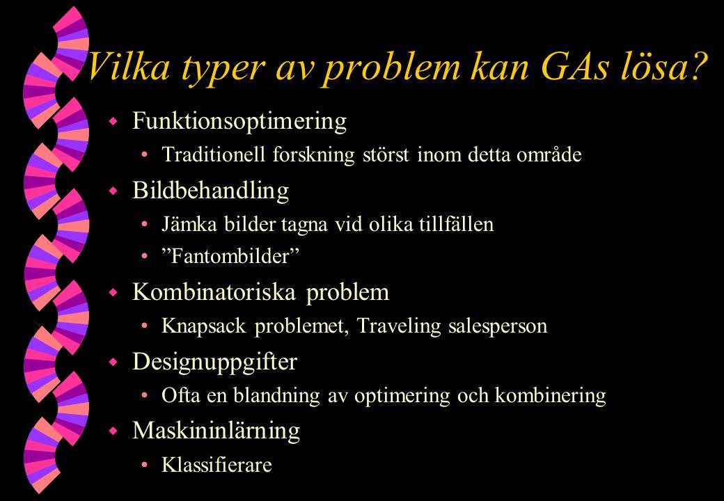 Vilka typer av problem kan GAs lösa? w Funktionsoptimering Traditionell forskning störst inom detta område w Bildbehandling Jämka bilder tagna vid oli