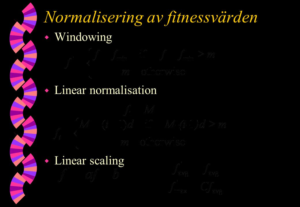 Normalisering av fitnessvärden w Windowing w Linear normalisation w Linear scaling