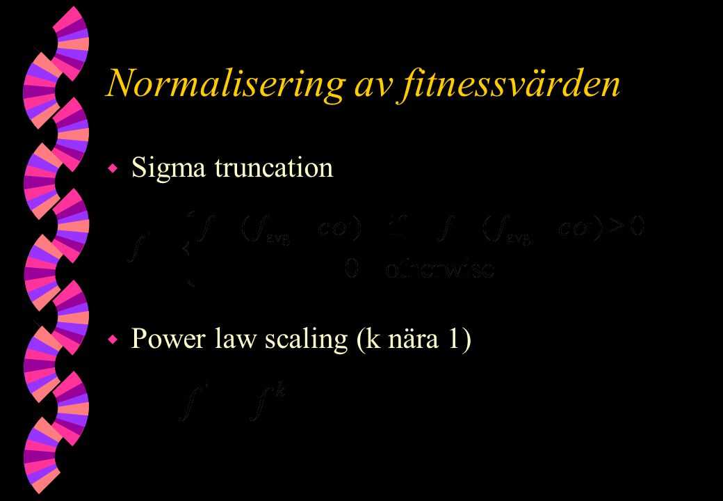 Normalisering av fitnessvärden w Sigma truncation w Power law scaling (k nära 1)