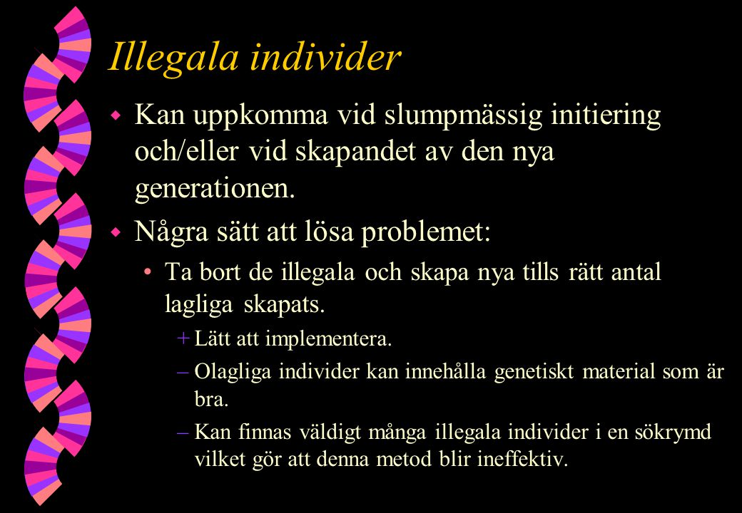 Illegala individer w Kan uppkomma vid slumpmässig initiering och/eller vid skapandet av den nya generationen. w Några sätt att lösa problemet: Ta bort