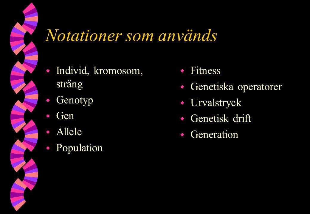 Notationer som används w Individ, kromosom, sträng w Genotyp w Gen w Allele w Population w Fitness w Genetiska operatorer w Urvalstryck w Genetisk dri
