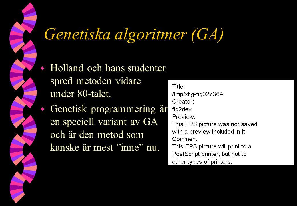Genetiska algoritmer (GA) w Holland och hans studenter spred metoden vidare under 80-talet. w Genetisk programmering är en speciell variant av GA och