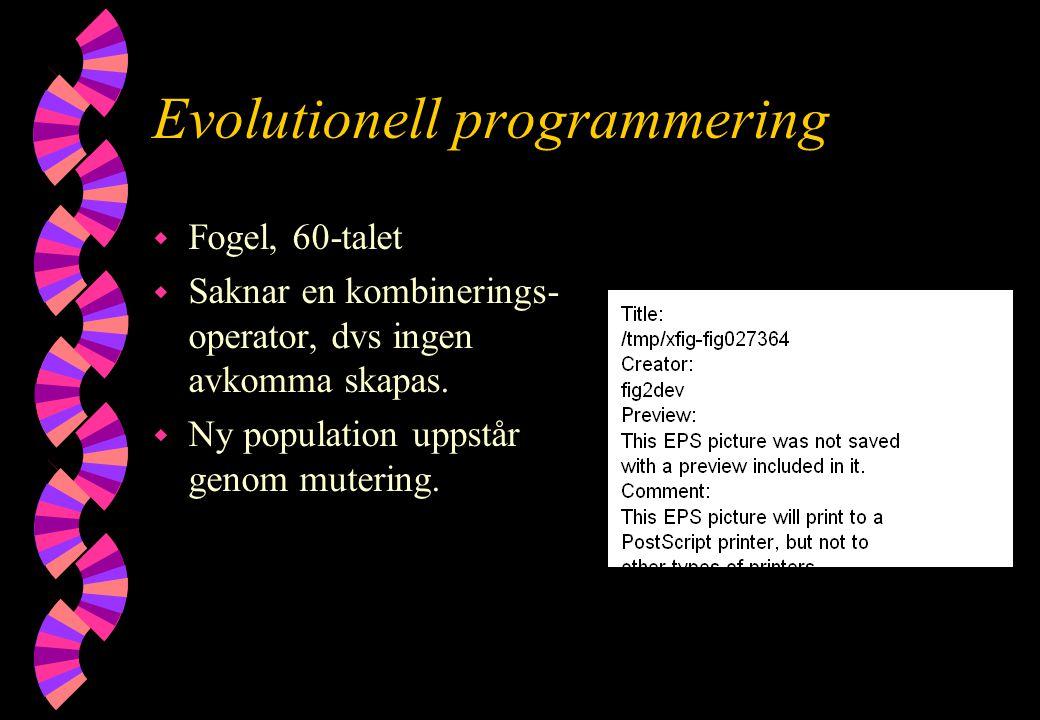 Evolutionell programmering w Fogel, 60-talet w Saknar en kombinerings- operator, dvs ingen avkomma skapas. w Ny population uppstår genom mutering.
